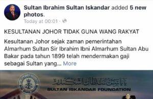 Kesultanan Johor sejak zaman pemerintahan Almarhum Sultan Sir Ibrahim Sultan Abu Bakar pada tahun 1899, tidak pernah mengambil wang rakyat sebaliknya telah menderma gaji sebagai Sultan Johor yang diperuntukkan kerajaan negeri kepada Bangsa Johor yang memerlukan.